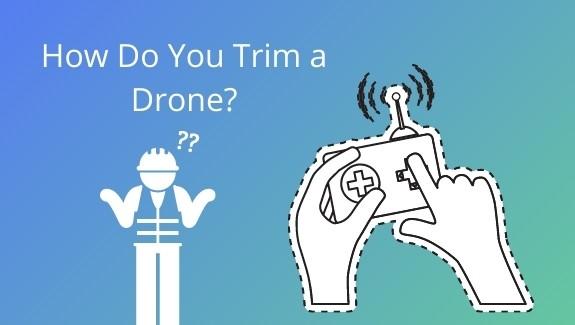 How Do You Trim a Drone