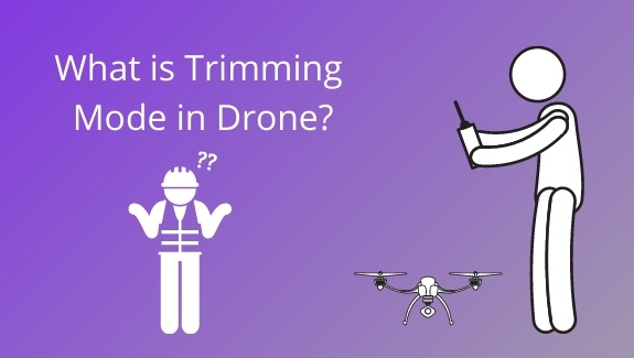What is Trimming Mode in Drone
