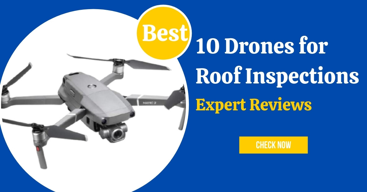 Best Drones for Roof Inspections